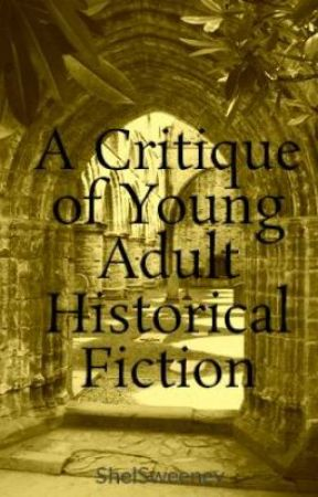 A Critique of Young Adult Historical Fiction by ShelSweeney