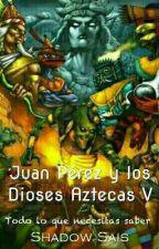 Juan Pérez y los Dioses Aztecas V; Guía de Supervivencia para Aztecas by ShadowSais