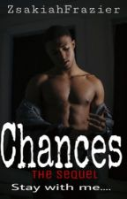 Chances: The Sequel  by ZsakiahFrazier