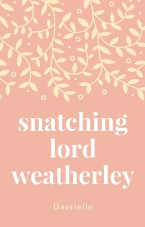 Snatching Lord Weatherley by Davrielle