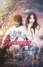 Seducing LuHan (Exo Fanfic) by Yeolnee143