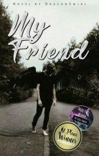 My Friend by DragonSwirl