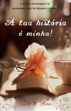 A tua história é minha! by TalitaMAlves