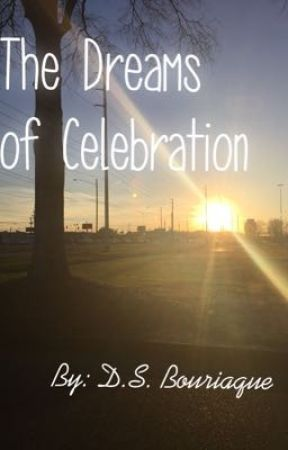 The Dreams of Celebration  by dslovestowrite