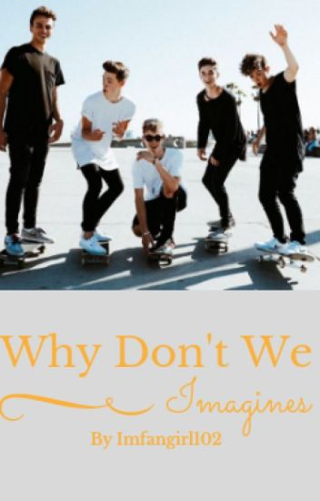 Why Don't We imagines {COMPLETED}