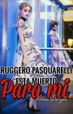 Ruggero pascuarelli esta muerto para mi (ruggarol) by AlanaPascuarelli