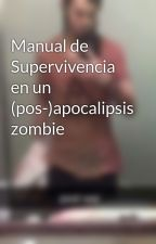 Manual de Supervivencia en un (pos-)apocalipsis zombie by Emily-Riggs01