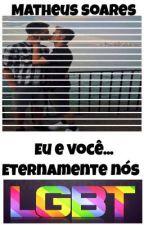 Eu e Você... Eternamente nós( romance gay )  by MahSoares9