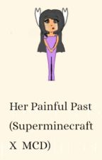 Her Painful Past (A Super Minecraft + MCD Story) by RomeaveSisters