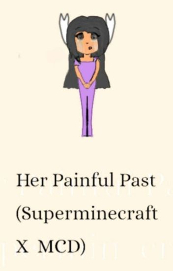 Her Painful Past (A Super Minecraft + MCD Story)