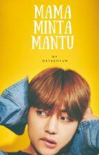 MAMA MINTA MANTU by oktaehyun
