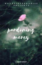 Pardoning Mercy by hayatiofparadise