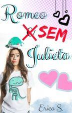 Romeo sem Julieta by EricaSantossss