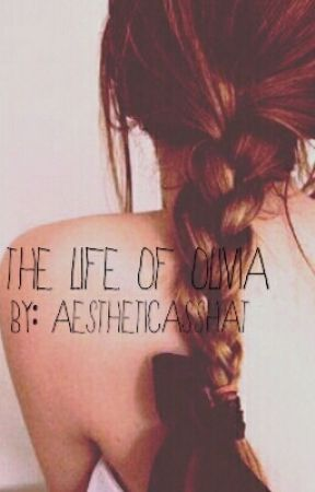 The Life Of Olivia by aestheticasshat
