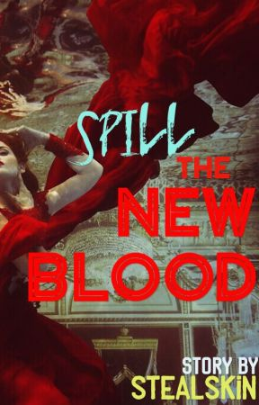 Spill the New Blood  by STEALSKIN