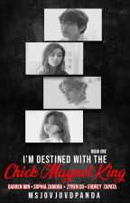 I'm Destined with the Chick Magnet King (DaPhia) Book 1 by MsjovjovdPanda