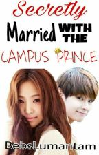 Secretly Married with the Campus Prince by BebsLumantam