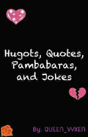 Hugots, Quotes, Pambaras and Jokes by QUEEN_VYXEN