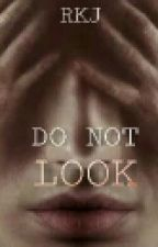 Do Not Look by keepsmilingkj