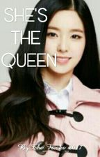 She's The Queen (On Hold) by NeverBeenNoticed_Eun