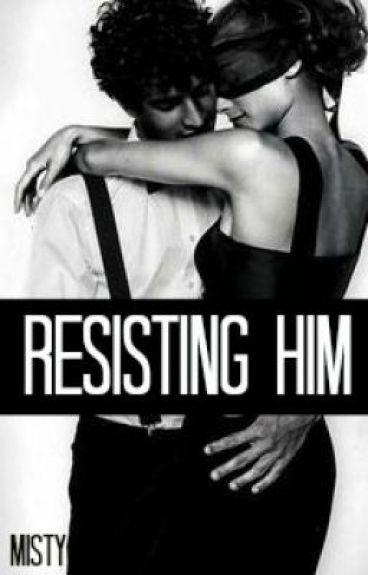 Resisting Him.