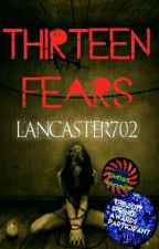 Thirteen Fears:Face Your Fears (On hold; Messy Book) #Wattys2017 #Shines2017 by Lancaster702