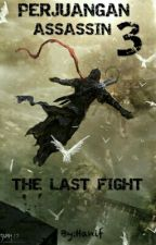 Perjuangan Assassin 3:The Last Fight by Assassin_Warrior