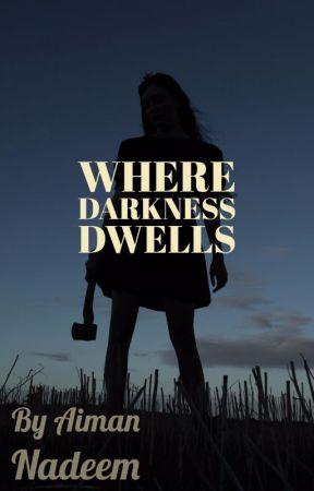 Where Darkness Dwells by AimanNadeem1