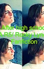 After high school (r5/Rocky lynch fanfic) by Allicat1999