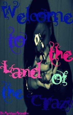 Welcome to the Land of the Crazy by RecklessAbandon