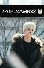 Kpop Imagines 😸 by Eli_Chan_05