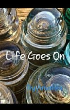 Life Goes On by onebookishsoul