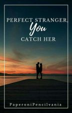 Perfect Stranger, You Catch Her  by PaperoniPencilvania