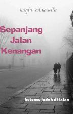 Sepanjang Jalan Kenangan (Cikal Bakal Stuck in Love) by NaylaSalmonella