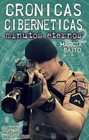 Crônicas Cibernéticas 2 - Minutos Eternos by MarciaSaito7