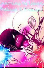 Enemies To Lovers~(Erase X Reboot) by -_Depressed_Night_-