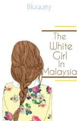 The White Girl in Malaysia (Slow Updates) by Bluuuey