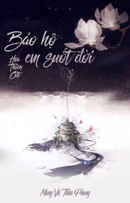 [BHTT] [Edited] Bảo hộ em suốt đời - Mộng Vũ Thần Phong