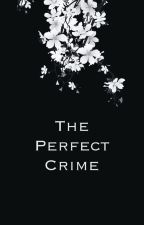 The Perfect Crime(A Zodiac Story) by BloopFlop