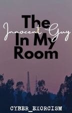 The Innocent Guy In My Room by Cyber_Exorcism