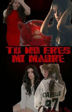 Tu no eres mi madre (Camila G!P)  by MeliMendes17