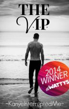 The VIP (18+ Only) [COMPLETED] [Winner of a Wattys 2014 Instant Addiction Award] by KanyeInterruptedMe