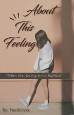ABOUT THIS FEELING by henilistyowati