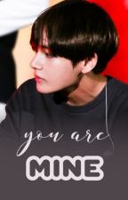 You Are Mine *Kim Taehyung X You* by Dreamingyu97