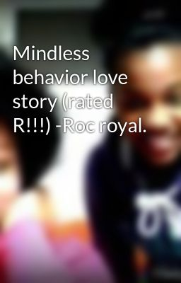 Mindless behavior love story (rated R!!!) -Roc royal.