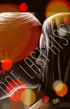 One Last Kiss [True Story] by BeautifullSoUL