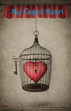 My Caged Heart by BqueenB1