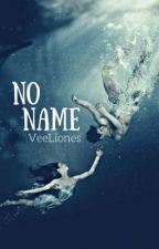 No Name (COMPLETED) #Wattys2017 #PeopleChoiceFYWC2017 by VeeLiones