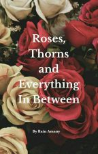 Roses, Thorns And Everything In between  by scribblesofmine