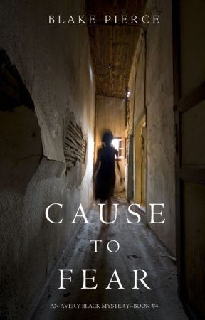 Cause to Fear (An Avery Black Mystery-Book 4) by BlakePierceAuthor